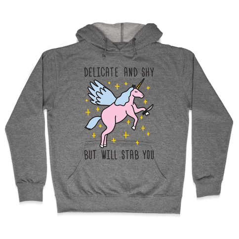 Delicate And Shy But Will Stab You Unicorn Hooded Sweatshirt