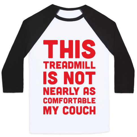 This Treadmill Is Not Nearly As Comfortable As My Couch Baseball Tee