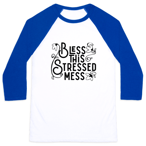 Bless This Stressed Mess Baseball Tee