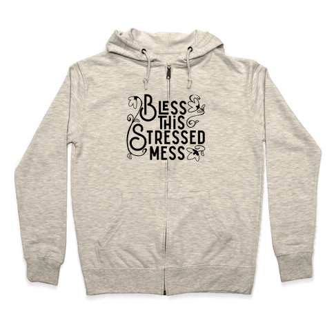 Bless This Stressed Mess Zip Hoodie