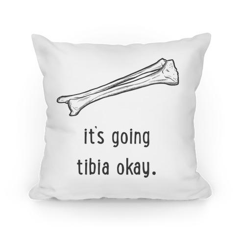 It's Going Tibia Okay Pillow