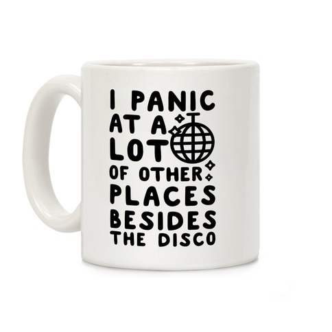I Panic At A Lot of Other Places Besides the Disco Coffee Mug