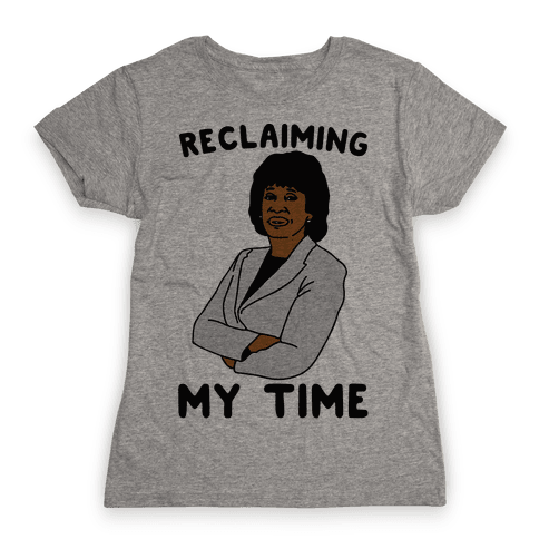 Reclaiming My Time Maxine Waters Womens T-Shirt