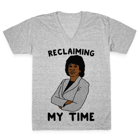 Reclaiming My Time Maxine Waters V-Neck Tee Shirt