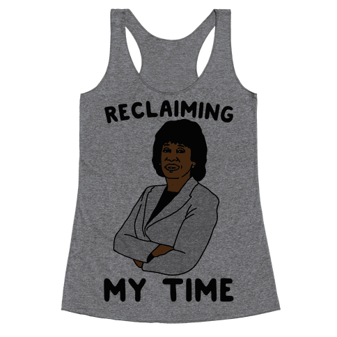 Reclaiming My Time Maxine Waters Racerback Tank Top