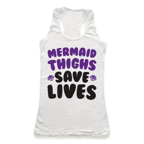 Mermaid Thighs Save Lives Racerback Tank Top