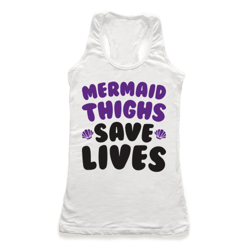 Mermaid Thighs Save Lives Racerback Tank Top