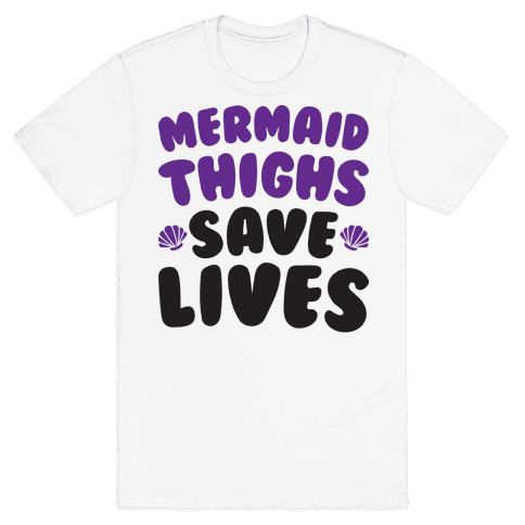 Mermaid Thighs Save Lives Mens T-Shirt