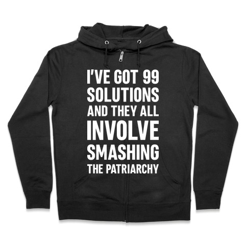 I've Got 99 Solutions And They All Involve Smashing The Patriarchy Zip Hoodie
