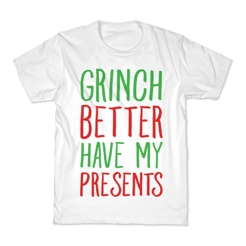 Grinch Better Have My Presents Parody Kids T-Shirt