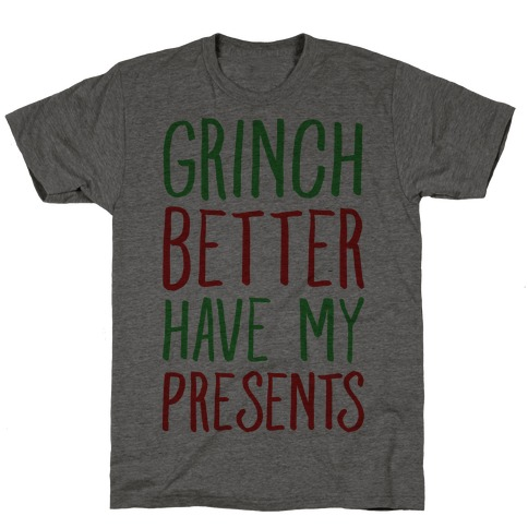 Grinch Better Have My Presents Parody T-Shirt