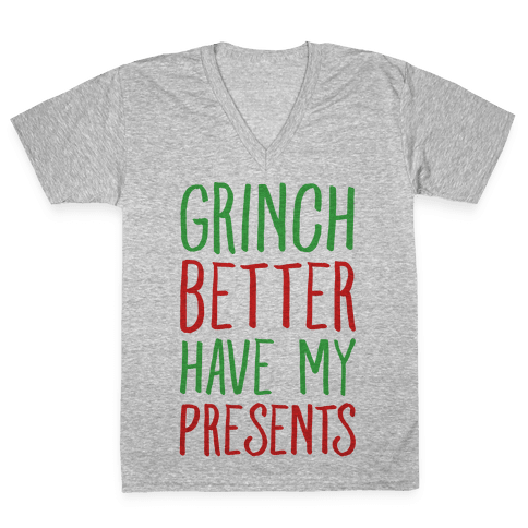 Grinch Better Have My Presents Parody V-Neck Tee Shirt