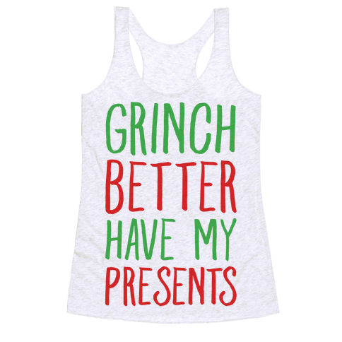 Grinch Better Have My Presents Parody Racerback Tank Top