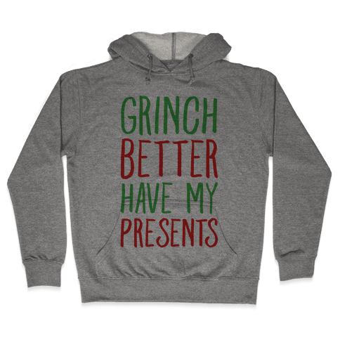 Grinch Better Have My Presents Parody Hooded Sweatshirt