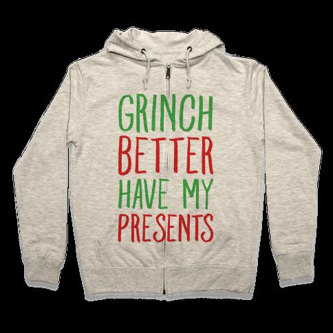 Grinch Better Have My Presents Parody Zip Hoodie