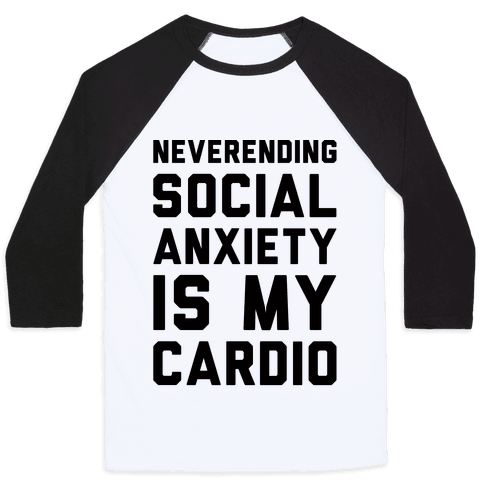 Neverending Social Anxiety Is My Cardio Baseball Tee