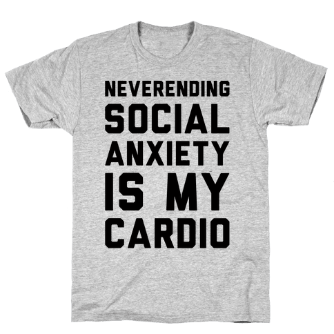Neverending Social Anxiety Is My Cardio Mens T-Shirt
