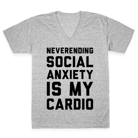 Neverending Social Anxiety Is My Cardio V-Neck Tee Shirt