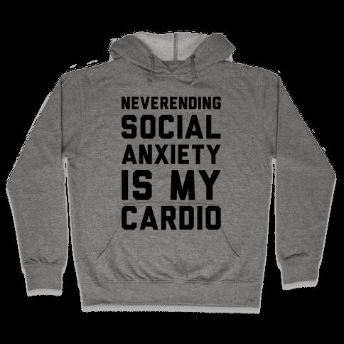 Neverending Social Anxiety Is My Cardio Hooded Sweatshirt