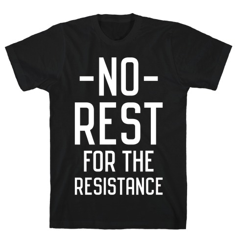 No Rest for the Resistance T-Shirt