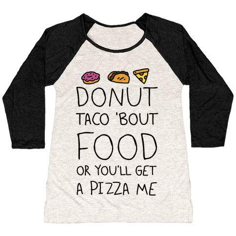 Donut Taco Bout Food Or You'll Get A Pizza Me Baseball Tee