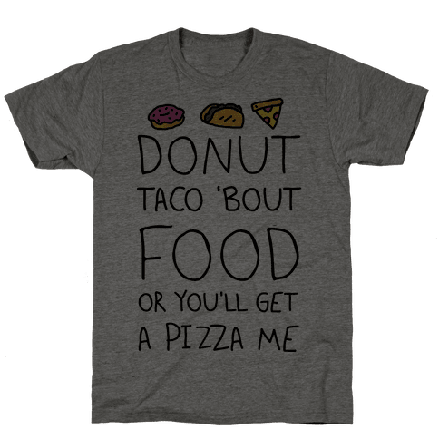 Donut Taco Bout Food Or You'll Get A Pizza Me Mens T-Shirt