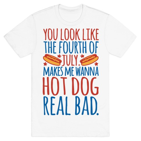 You Look Just Like The Fourth of July T-Shirt