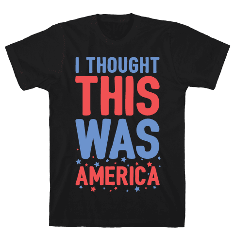 I Thought This Was AMERICA Mens T-Shirt