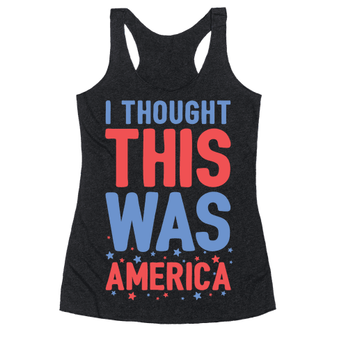 I Thought This Was AMERICA Racerback Tank Top