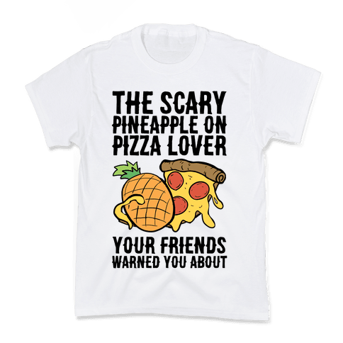 The Scary Pineapple On Pizza Lover Your Friends Warned You About Kids T-Shirt