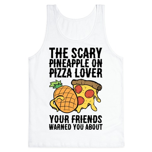 The Scary Pineapple On Pizza Lover Your Friends Warned You About Tank Top
