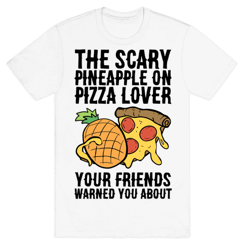 The Scary Pineapple On Pizza Lover Your Friends Warned You About Mens/Unisex T-Shirt