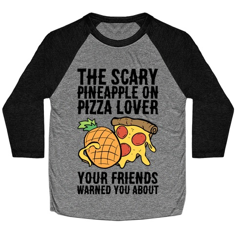 The Scary Pineapple On Pizza Lover Your Friends Warned You About Baseball Tee