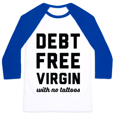 Debt Free Virgin with No Tattoos Baseball Tee