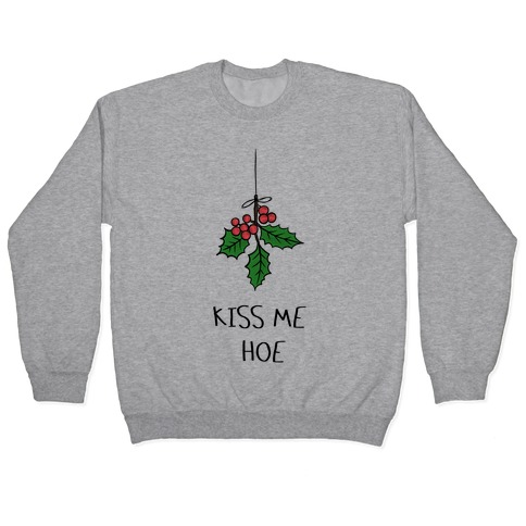 Kiss Me Hoe Pullover