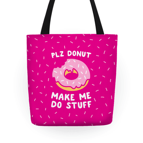Plz Donut Make Me Do Stuff Tote