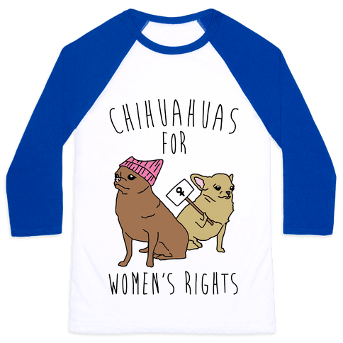 Chihuahuas For Women's Rights  Baseball Tee
