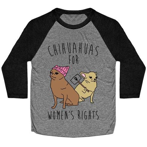 Chihuahuas For Women's Rights Baseball Tee