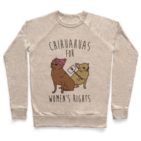 Chihuahuas For Women's Rights  Pullover