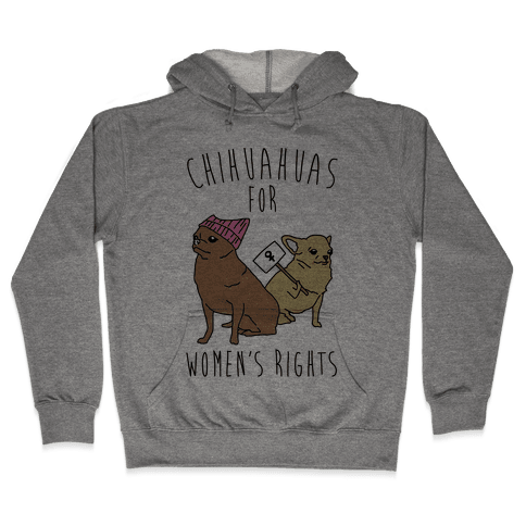 Chihuahuas For Women's Rights  Hooded Sweatshirt