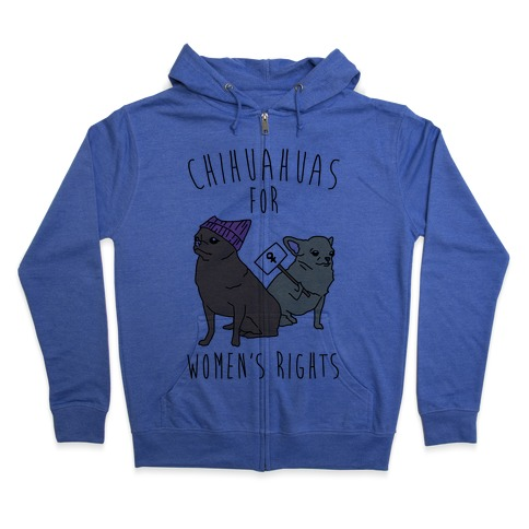 Chihuahuas For Women's Rights Zip Hoodie