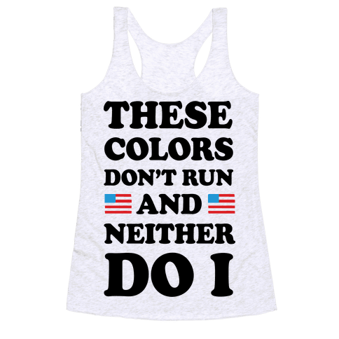 These Colors Don't Run And Neither Do I Racerback Tank Top