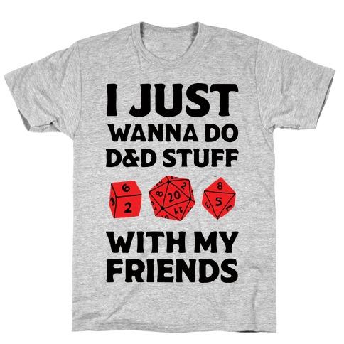 I Just Wanna Do D&D Stuff With My Friends T-Shirt