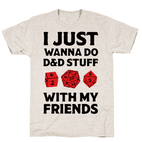 I Just Wanna Do D&D Stuff With My Friends Mens T-Shirt