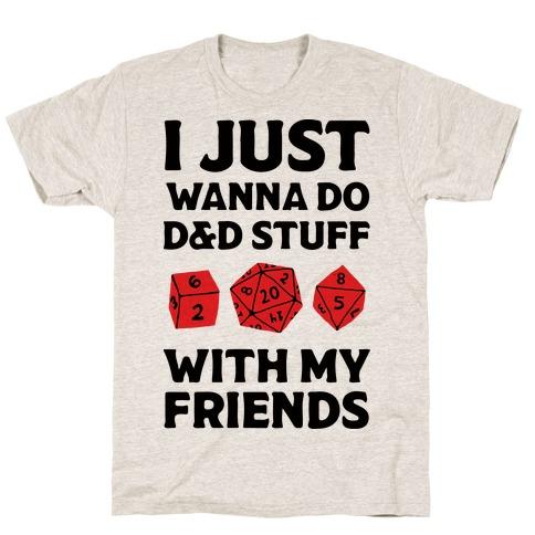 I Just Wanna Do D&D Stuff With My Friends Mens T-Shirt