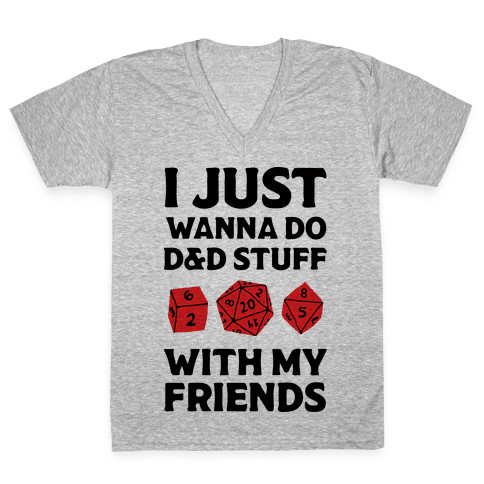 I Just Wanna Do D&D Stuff With My Friends V-Neck Tee Shirt
