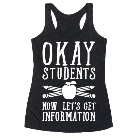 Okay Students Now Let's Get Information Racerback Tank Top