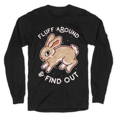 Fluff Around And Find Out Long Sleeve T-Shirt