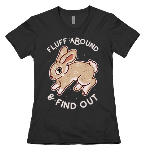 Fluff Around And Find Out Womens T-Shirt