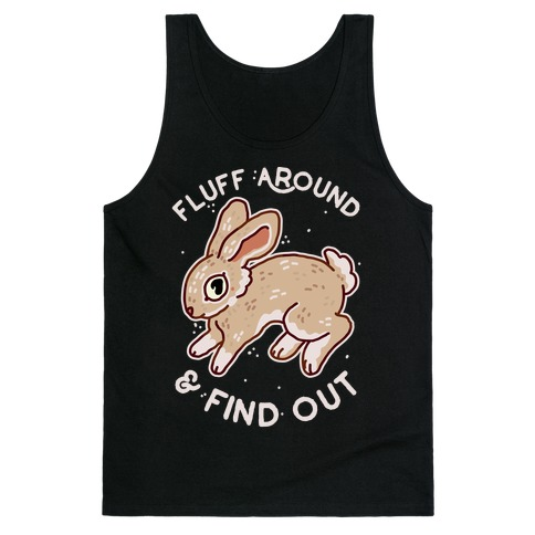 Fluff Around And Find Out Tank Top